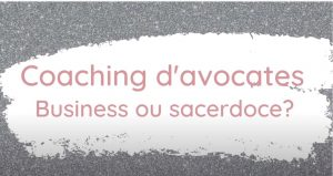 Coaching d'avocates – Business ou sacerdoce?